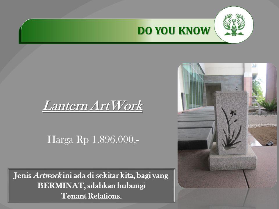.…………… DO YOU KNOW …………… Lantern ArtWork Jenis Artwork ini ada di sekitar kita, bagi yang BERMINAT, silahkan hubungi Tenant Relations. Harga Rp 1.896.