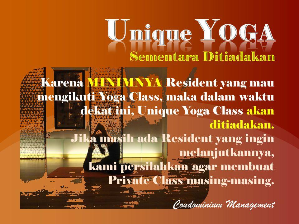 Karena MINIMNYA Resident yang mau mengikuti Yoga Class, maka dalam waktu dekat ini, Unique Yoga Class akan ditiadakan. Jika masih ada Resident yang in
