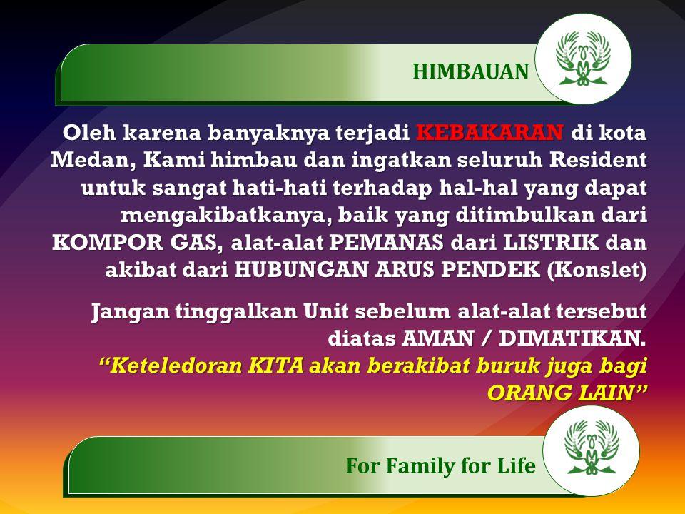 .…………… For Family for Life..…………… Oleh karena banyaknya terjadi KEBAKARAN di kota Medan, Kami himbau dan ingatkan seluruh Resident untuk sangat hati-h