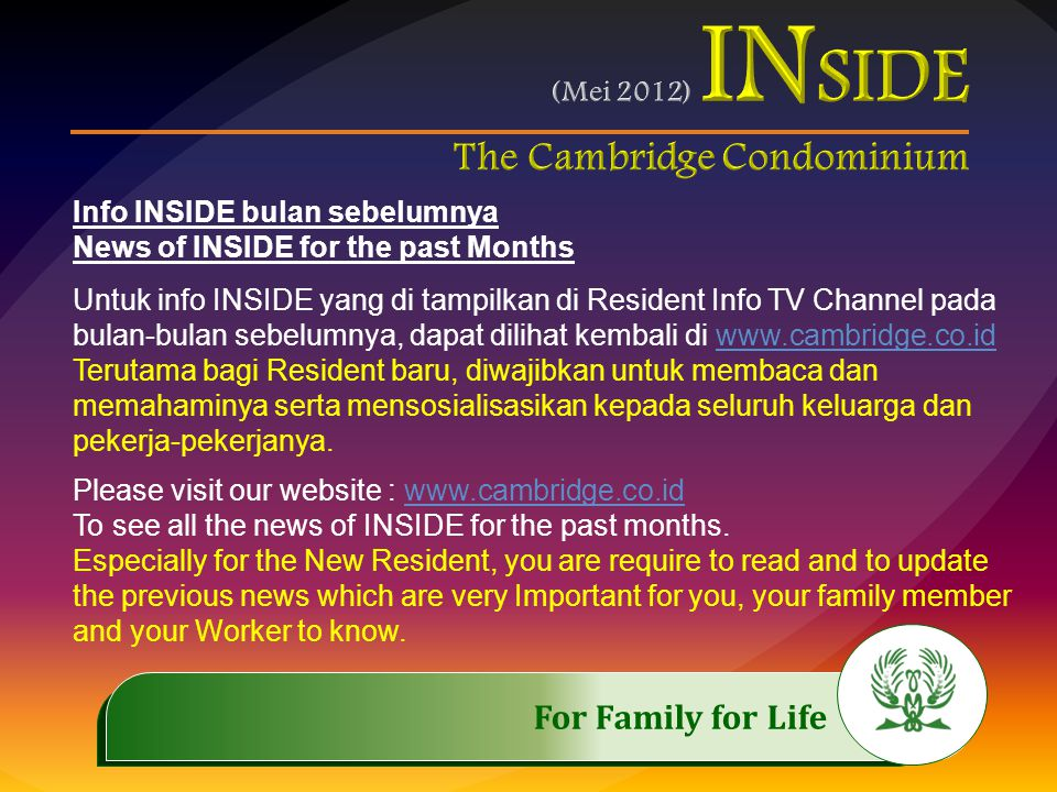.…………… For Family for Life..…………… Info INSIDE bulan sebelumnya News of INSIDE for the past Months Untuk info INSIDE yang di tampilkan di Resident Info