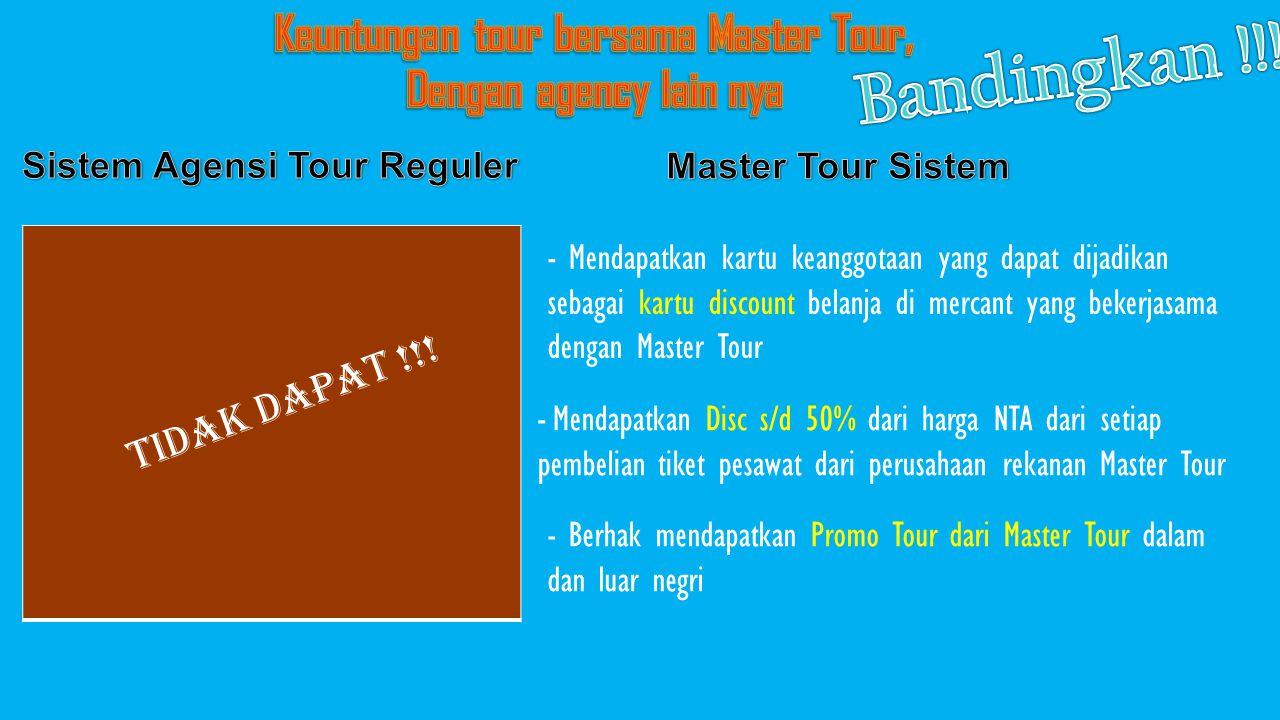 - Mendapatkan kartu keanggotaan yang dapat dijadikan sebagai kartu discount belanja di mercant yang bekerjasama dengan Master Tour Tidak Dapat !!! - M