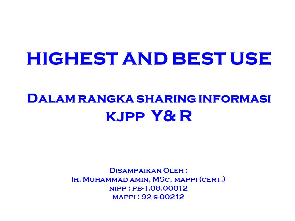 HIGHEST AND BEST USE Disampaikan Oleh : Ir.