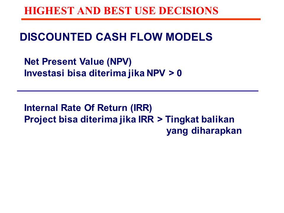 DISCOUNTED CASH FLOW MODELS Net Present Value (NPV) Investasi bisa diterima jika NPV > 0 Internal Rate Of Return (IRR) Project bisa diterima jika IRR