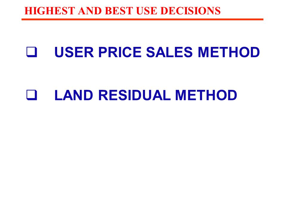  USER PRICE SALES METHOD  LAND RESIDUAL METHOD