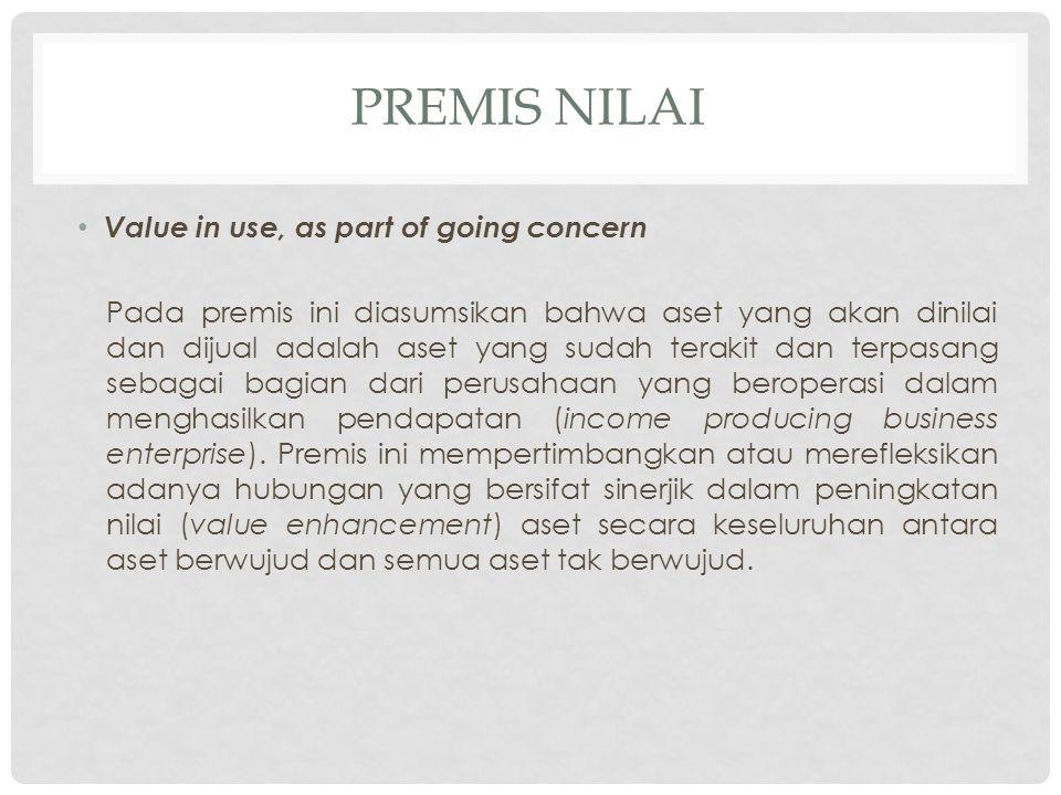 PREMIS NILAI Value in use, as part of going concern Pada premis ini diasumsikan bahwa aset yang akan dinilai dan dijual adalah aset yang sudah terakit