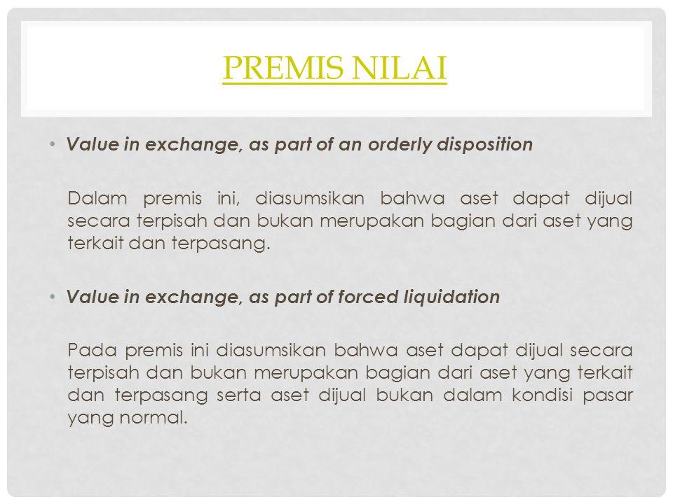 PREMIS NILAI Value in exchange, as part of an orderly disposition Dalam premis ini, diasumsikan bahwa aset dapat dijual secara terpisah dan bukan meru