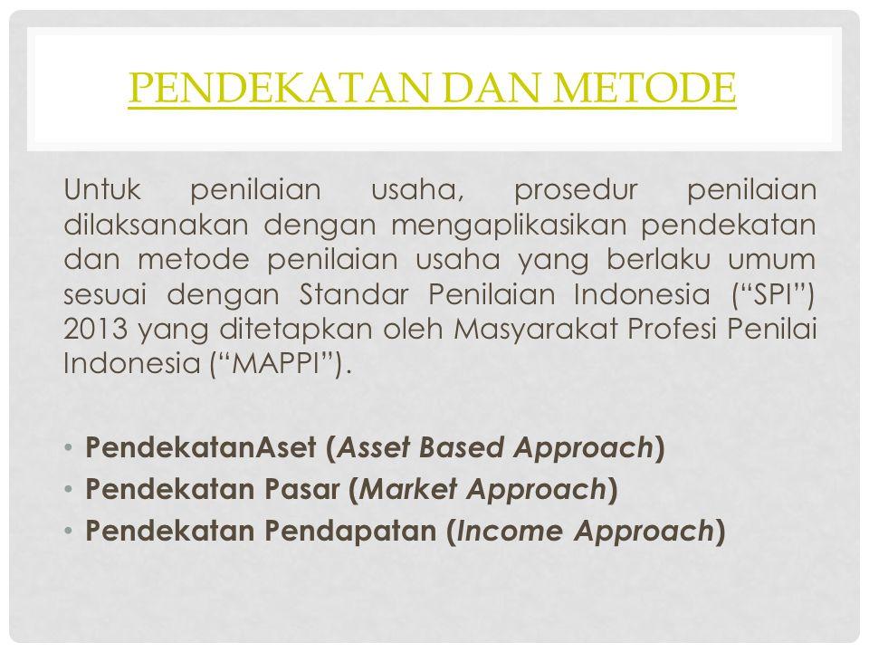 PENDEKATAN DAN METODE Untuk penilaian usaha, prosedur penilaian dilaksanakan dengan mengaplikasikan pendekatan dan metode penilaian usaha yang berlaku