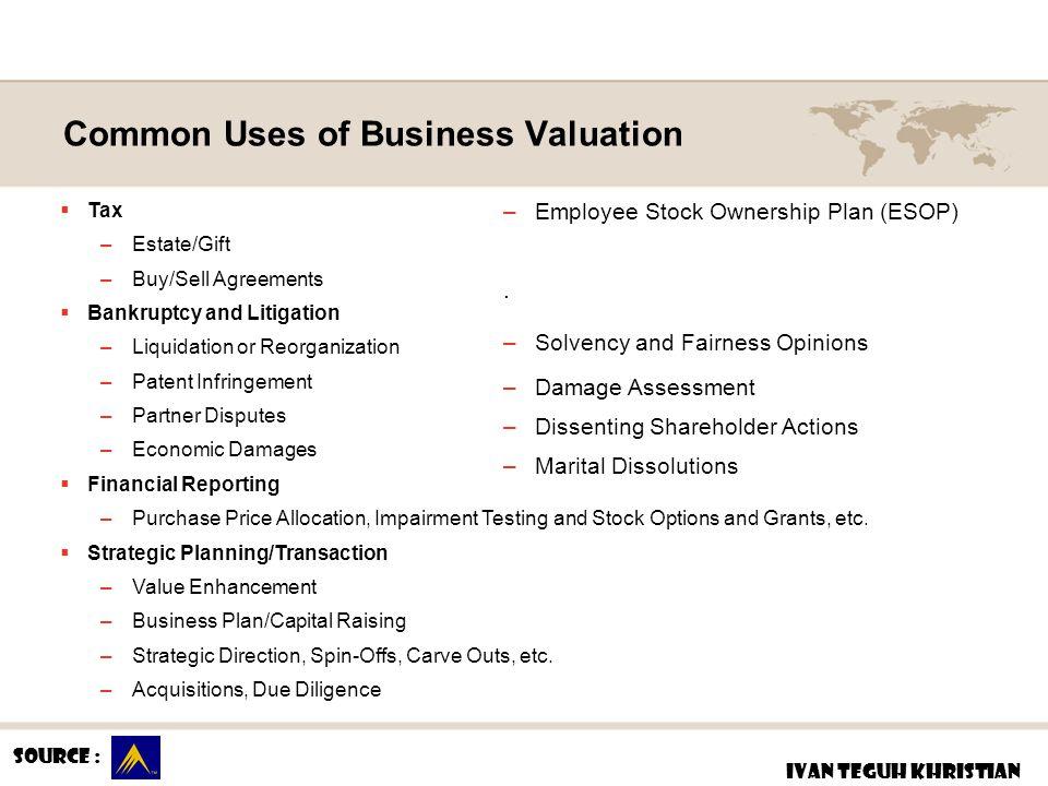 Valuation Methodology IVAN TEGUH KHRISTIAN  Pendekatan Pasar (Market Approach) Pendekatan pasar membandingkan perusahaan yang dinilai dengan perusahaan sebanding, kepentingan kepemilikan perusahaan dan surat berharga yang dijualbelikan di pasar serta transaksi relevan atas saham perusahaan yang sebanding, transaksi sebelumnya atau penawaran atas komponen perusahaan juga dapat merupakan indikasi nilai.