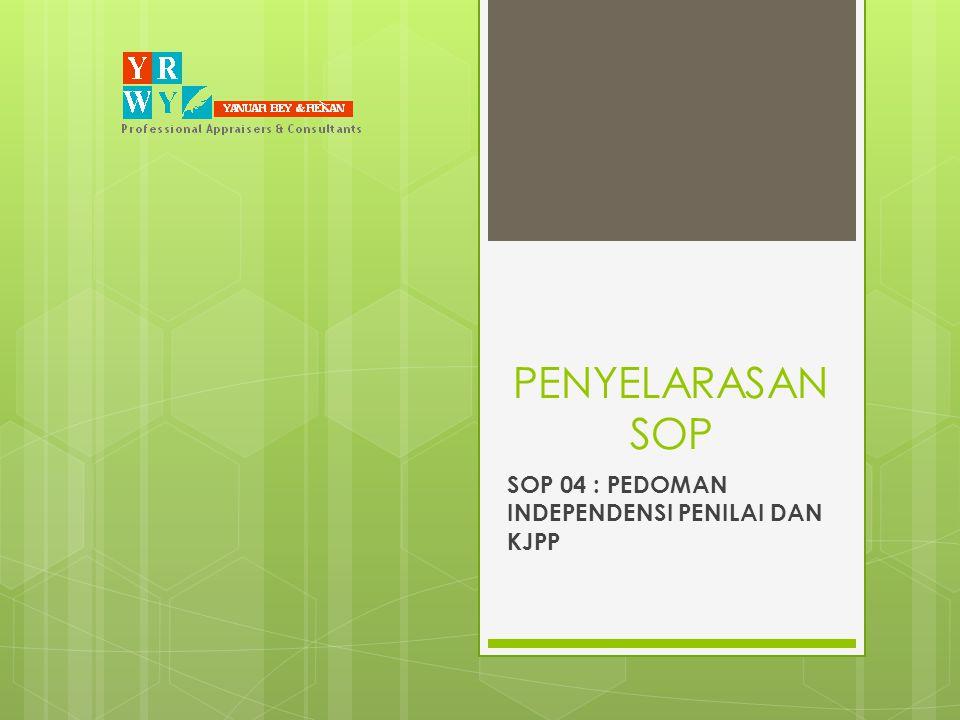 PENYELARASAN SOP SOP 4 : PEDOMAN INDEPENDENSI PENILAI DAN KJPP Bertujuan Untuk : Mengatur ketentuan tentang Pedoman Independensi Penilai dan KJPP pada Y&R.