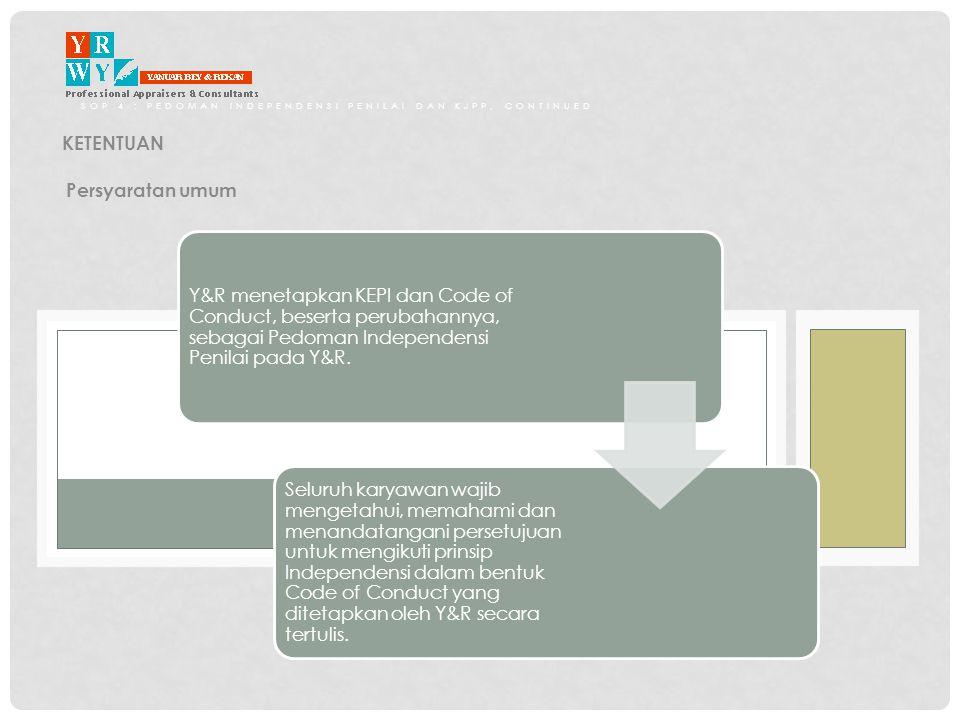 SOP 4 : PEDOMAN INDEPENDENSI PENILAI DAN KJPP, CONTINUED KETENTUAN Persyaratan umum Y&R menetapkan KEPI dan Code of Conduct, beserta perubahannya, seb