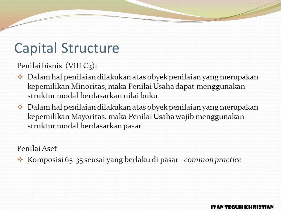 Capital Structure Penilai bisnis (VIII C3):  Dalam hal penilaian dilakukan atas obyek penilaian yang merupakan kepemilikan Minoritas, maka Penilai Us