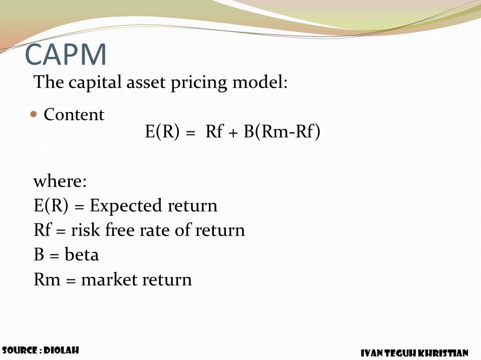 CAPM Content The capital asset pricing model: E(R) = Rf + B(Rm-Rf) where: E(R) = Expected return Rf = risk free rate of return B = beta Rm = market re