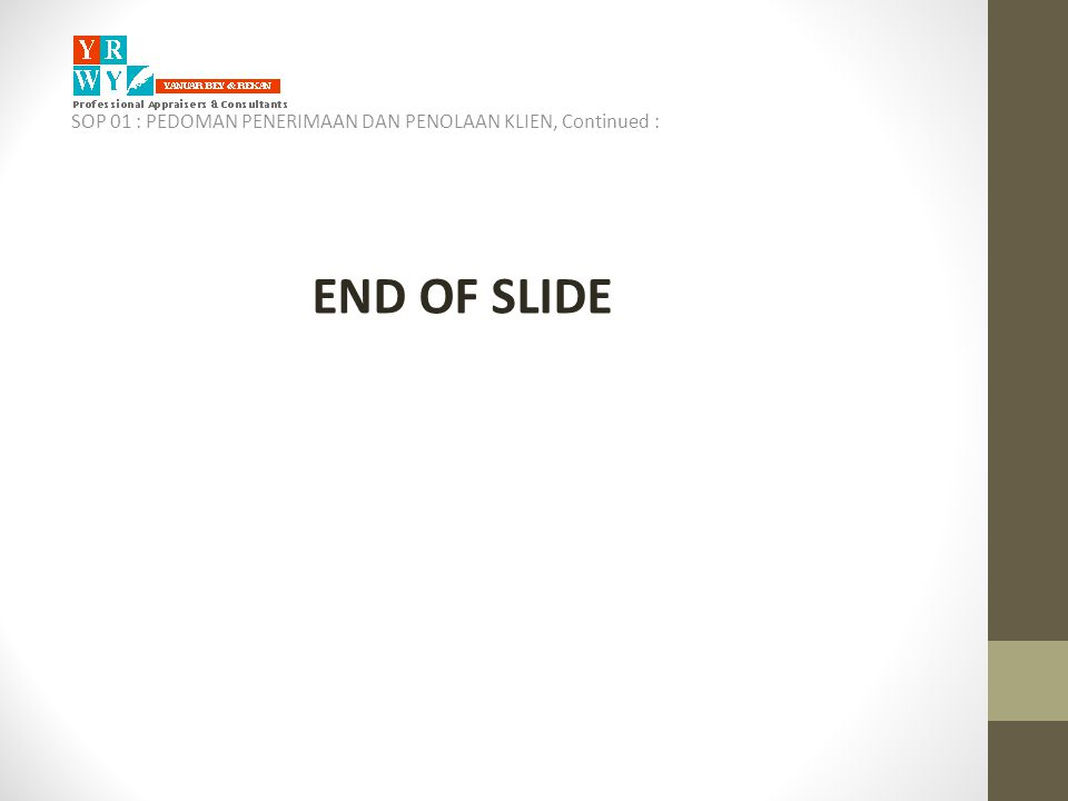 SOP 01 : PEDOMAN PENERIMAAN DAN PENOLAAN KLIEN, Continued : END OF SLIDE