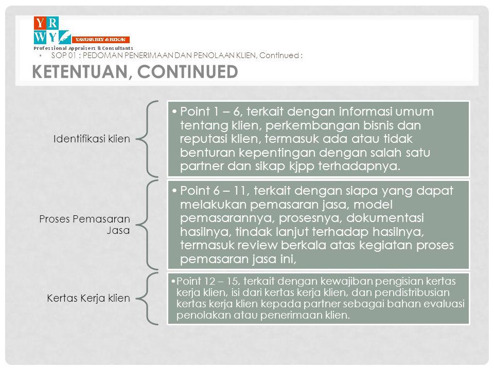 Identifikasi Penugasan Point 16, Partner atau karyawan Y&R yang melakukan kontak dengan Klien atau calon Klien wajib melakukan identifikasi penugasan dan dicatat pada Kertas Kerja Klien, minimal meliputi: Identifikasi Klien/calon Klien Lingkup Penugasan/Pekerjaan Obyek Penugasan Tujuan Cut off Date Nilai yang digunakan (terkait dengan lingkup penugasan penilaian).