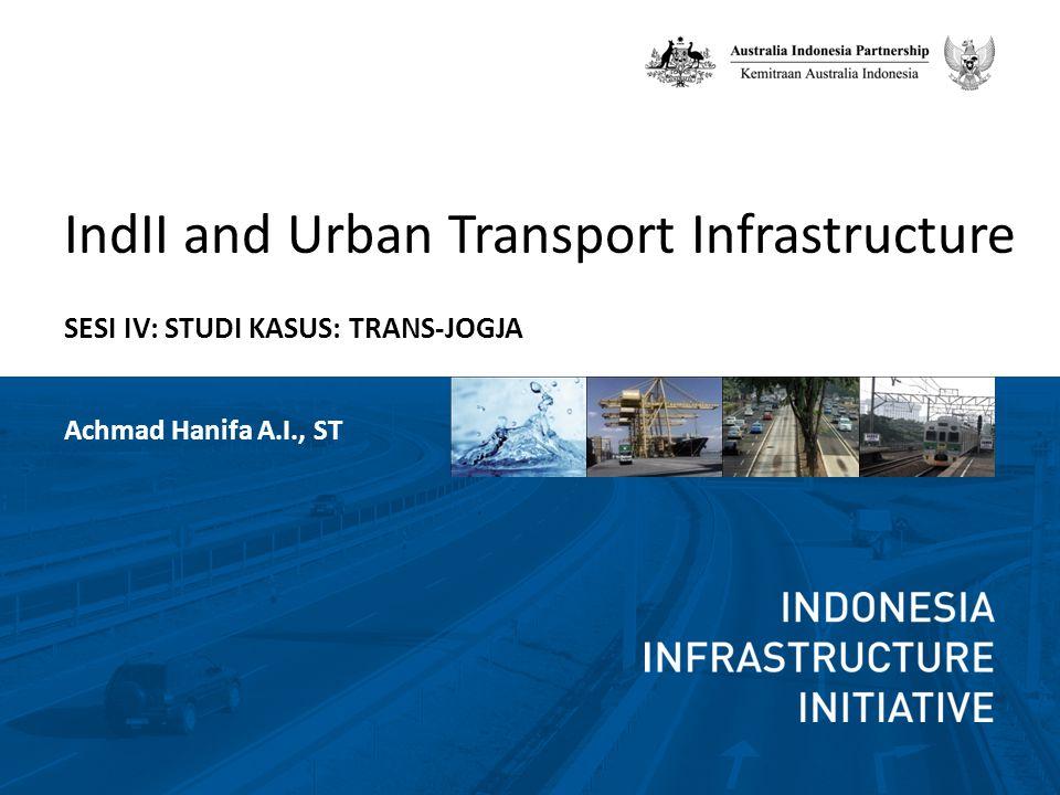 IndII and Urban Transport Infrastructure SESI IV: STUDI KASUS: TRANS-JOGJA Achmad Hanifa A.I., ST