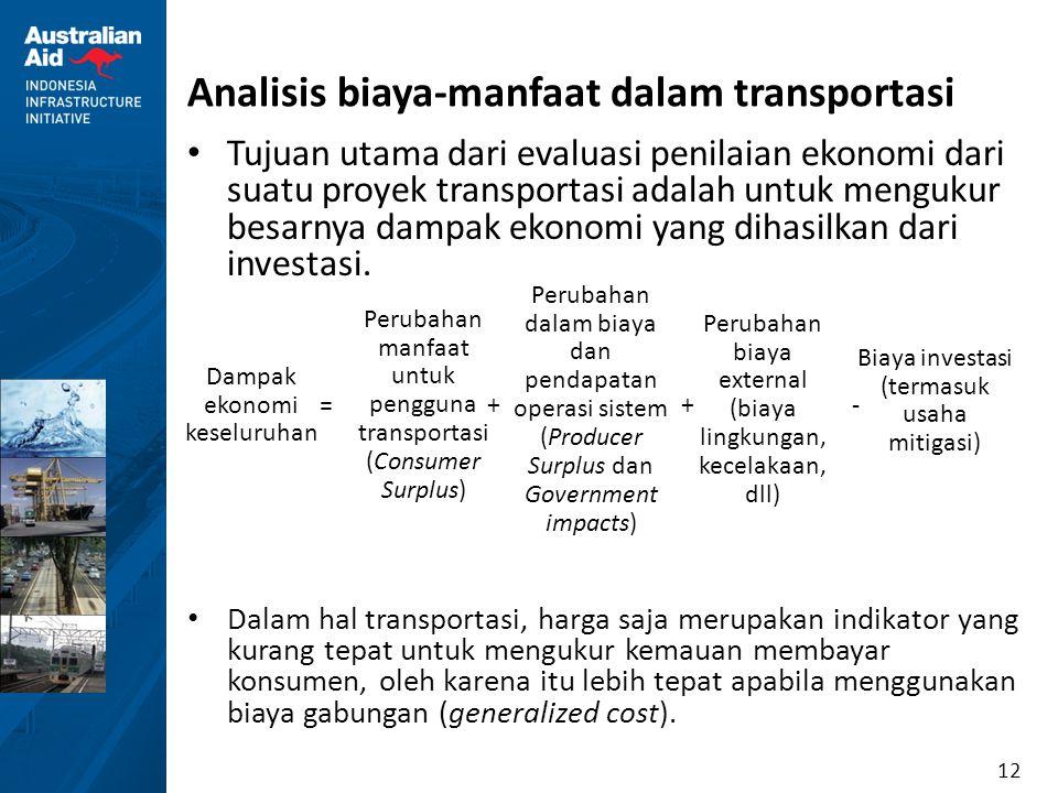 12 Analisis biaya-manfaat dalam transportasi Tujuan utama dari evaluasi penilaian ekonomi dari suatu proyek transportasi adalah untuk mengukur besarny