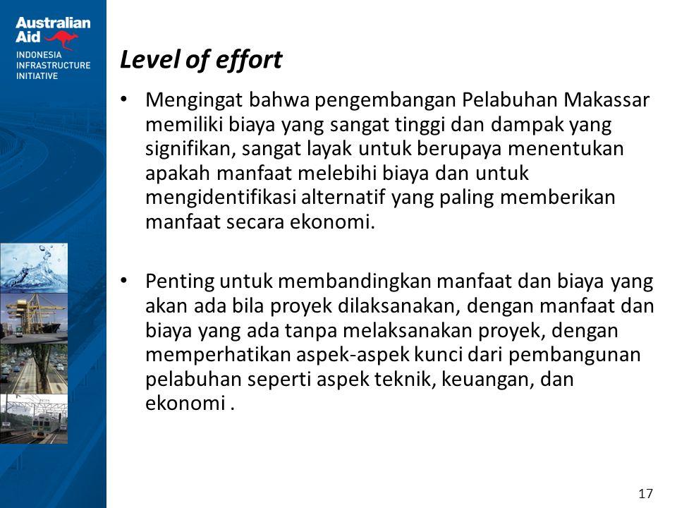 17 Level of effort Mengingat bahwa pengembangan Pelabuhan Makassar memiliki biaya yang sangat tinggi dan dampak yang signifikan, sangat layak untuk be