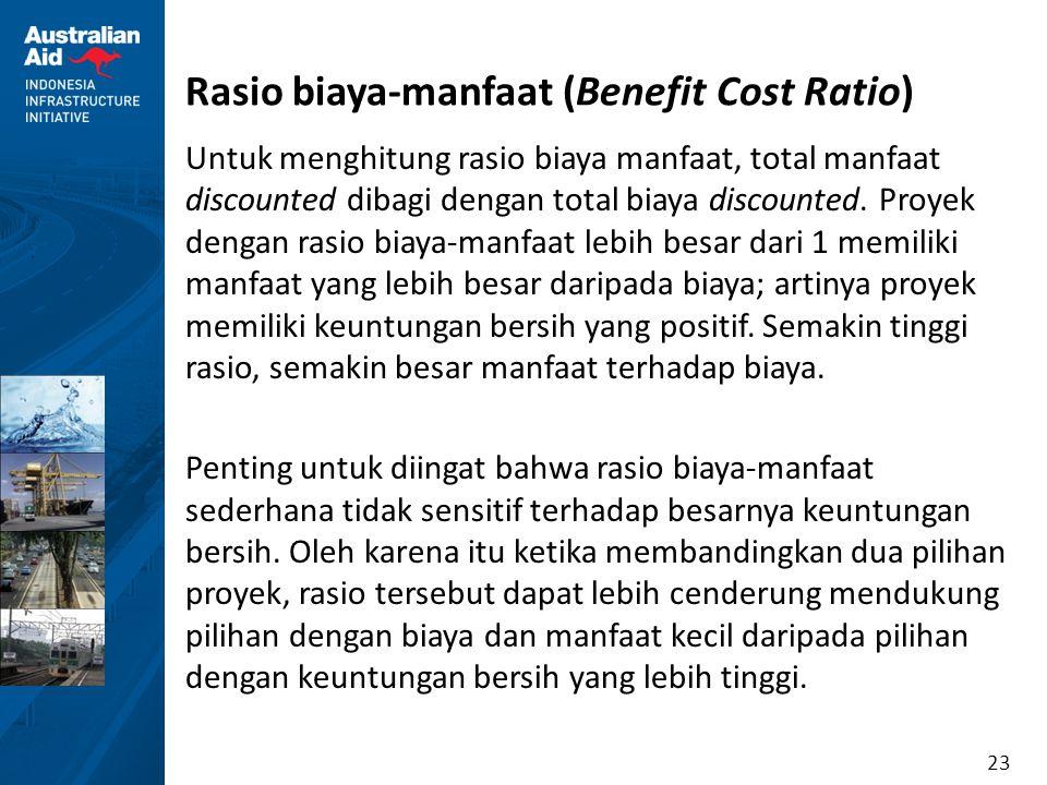 23 Rasio biaya-manfaat (Benefit Cost Ratio) Untuk menghitung rasio biaya manfaat, total manfaat discounted dibagi dengan total biaya discounted. Proye