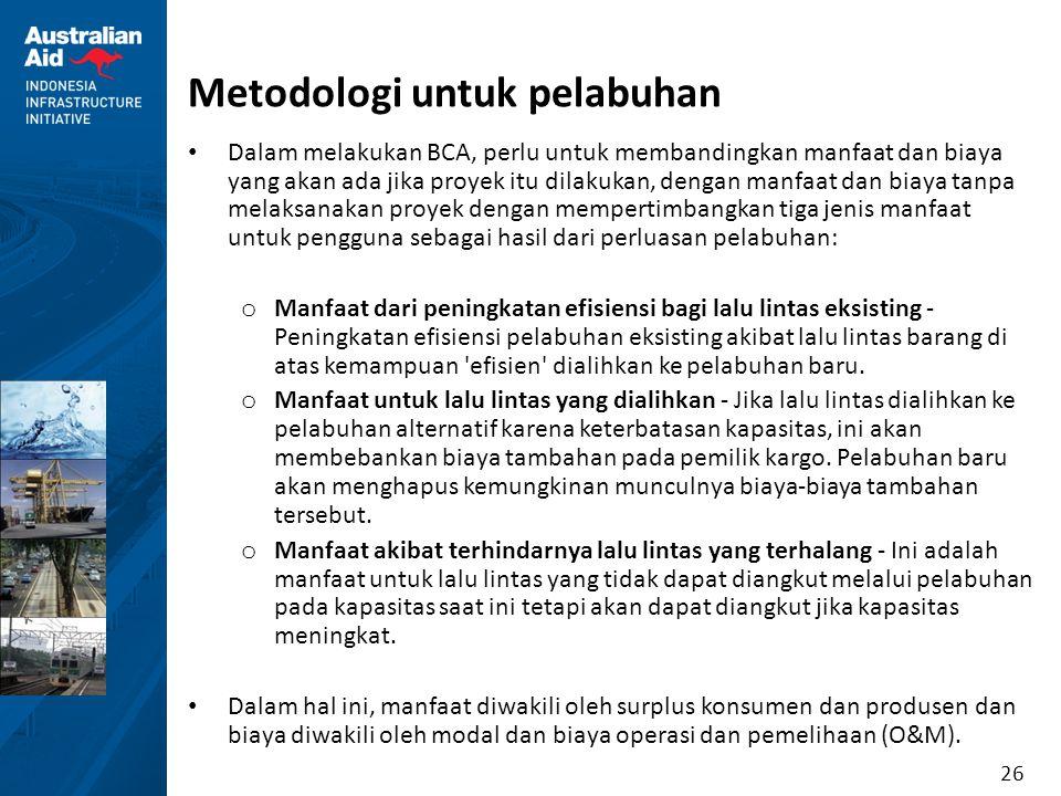 26 Metodologi untuk pelabuhan Dalam melakukan BCA, perlu untuk membandingkan manfaat dan biaya yang akan ada jika proyek itu dilakukan, dengan manfaat