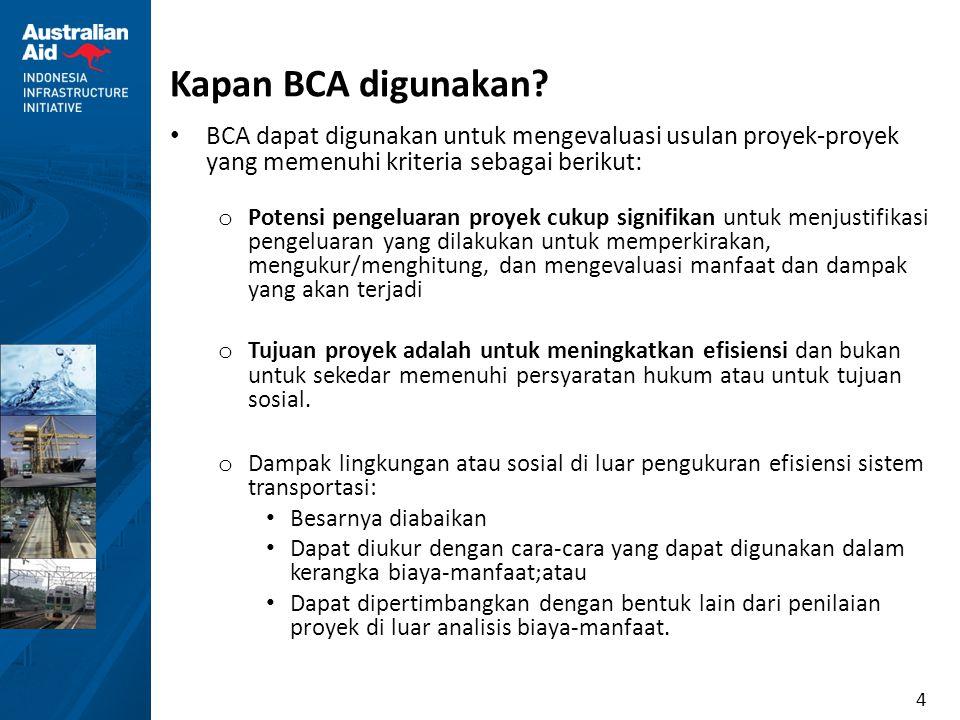 4 Kapan BCA digunakan? BCA dapat digunakan untuk mengevaluasi usulan proyek-proyek yang memenuhi kriteria sebagai berikut: o Potensi pengeluaran proye