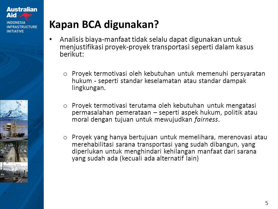 5 Kapan BCA digunakan? Analisis biaya-manfaat tidak selalu dapat digunakan untuk menjustifikasi proyek-proyek transportasi seperti dalam kasus berikut