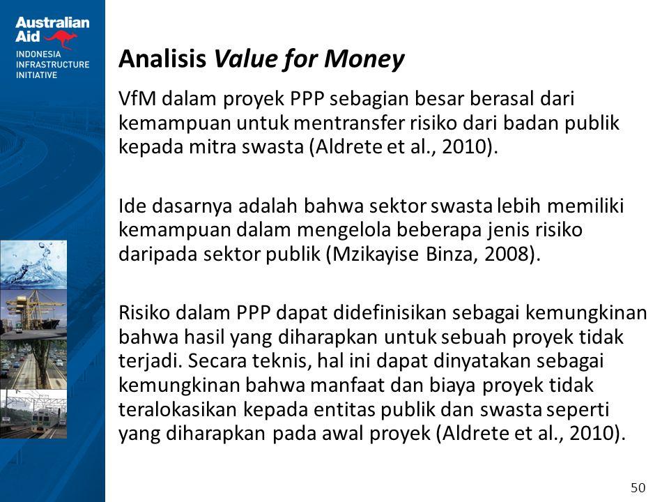 50 Analisis Value for Money VfM dalam proyek PPP sebagian besar berasal dari kemampuan untuk mentransfer risiko dari badan publik kepada mitra swasta