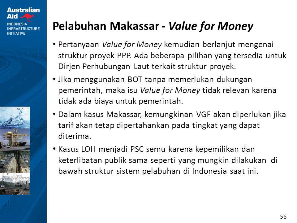 56 Pelabuhan Makassar - Value for Money Pertanyaan Value for Money kemudian berlanjut mengenai struktur proyek PPP. Ada beberapa pilihan yang tersedia