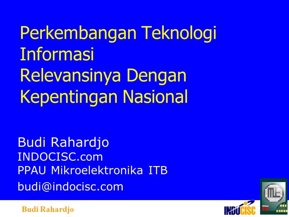 Budi Rahardjo Perkembangan Teknologi Informasi Relevansinya Dengan Kepentingan Nasional Budi Rahardjo INDOCISC.com PPAU Mikroelektronika ITB budi@indocisc.com