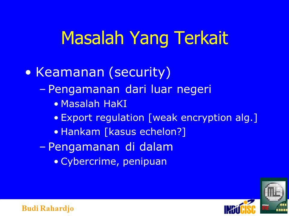 Budi Rahardjo Masalah Yang Terkait Keamanan (security) –Pengamanan dari luar negeri Masalah HaKI Export regulation [weak encryption alg.] Hankam [kasus echelon ] –Pengamanan di dalam Cybercrime, penipuan