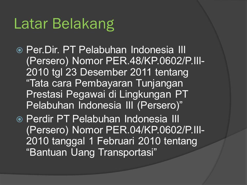 """Latar Belakang  Per.Dir. PT Pelabuhan Indonesia III (Persero) Nomor PER.48/KP.0602/P.III- 2010 tgl 23 Desember 2011 tentang """"Tata cara Pembayaran Tun"""