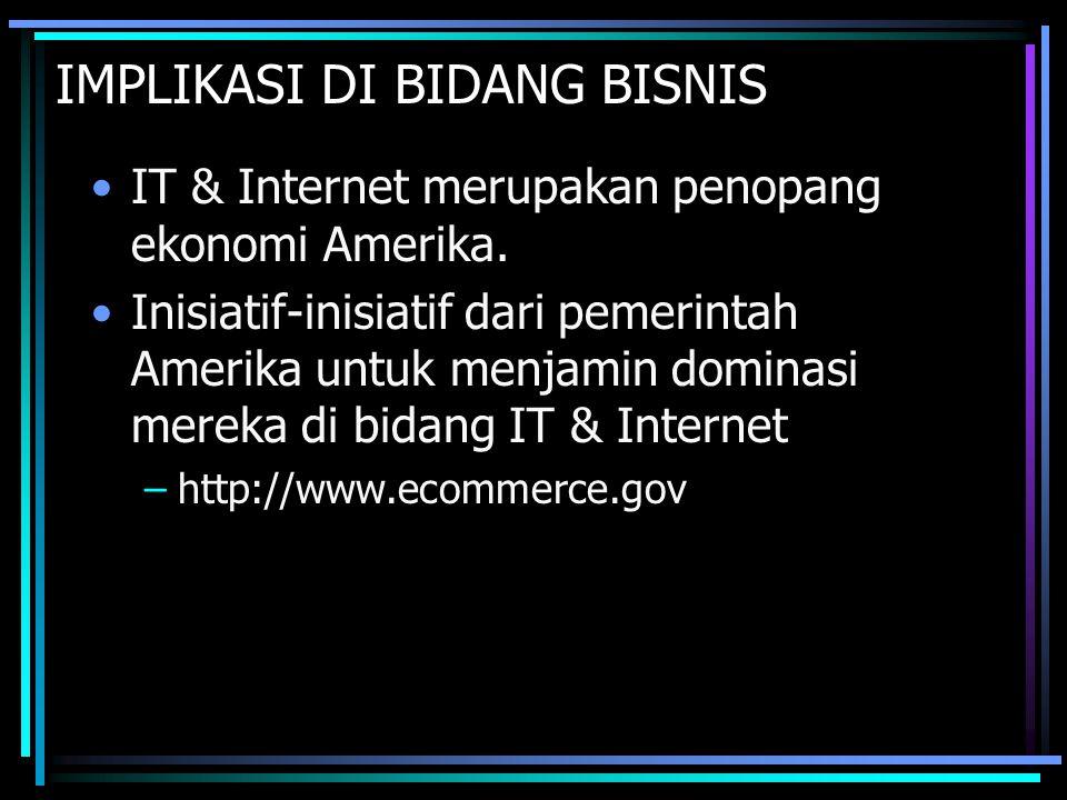 IMPLIKASI DI BIDANG BISNIS IT & Internet merupakan penopang ekonomi Amerika. Inisiatif-inisiatif dari pemerintah Amerika untuk menjamin dominasi merek