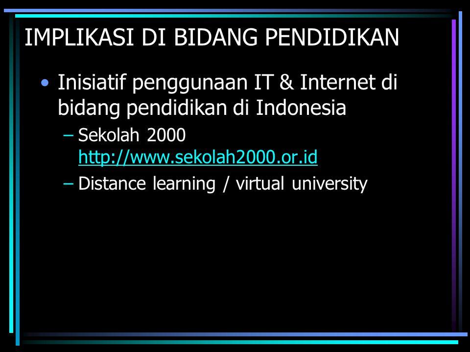 IMPLIKASI DI BIDANG PENDIDIKAN Inisiatif penggunaan IT & Internet di bidang pendidikan di Indonesia –Sekolah 2000 http://www.sekolah2000.or.id http://