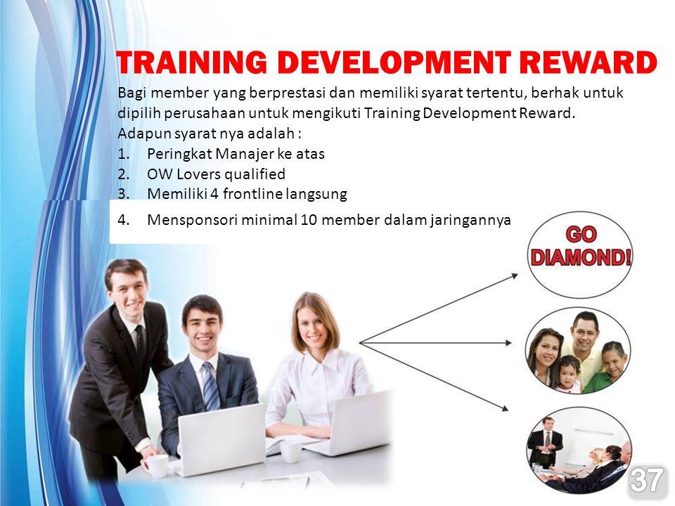 TRAINING DEVELOPMENT REWARD Bagi member yang berprestasi dan memiliki syarat tertentu, berhak untuk dipilih perusahaan untuk mengikuti Training Develo