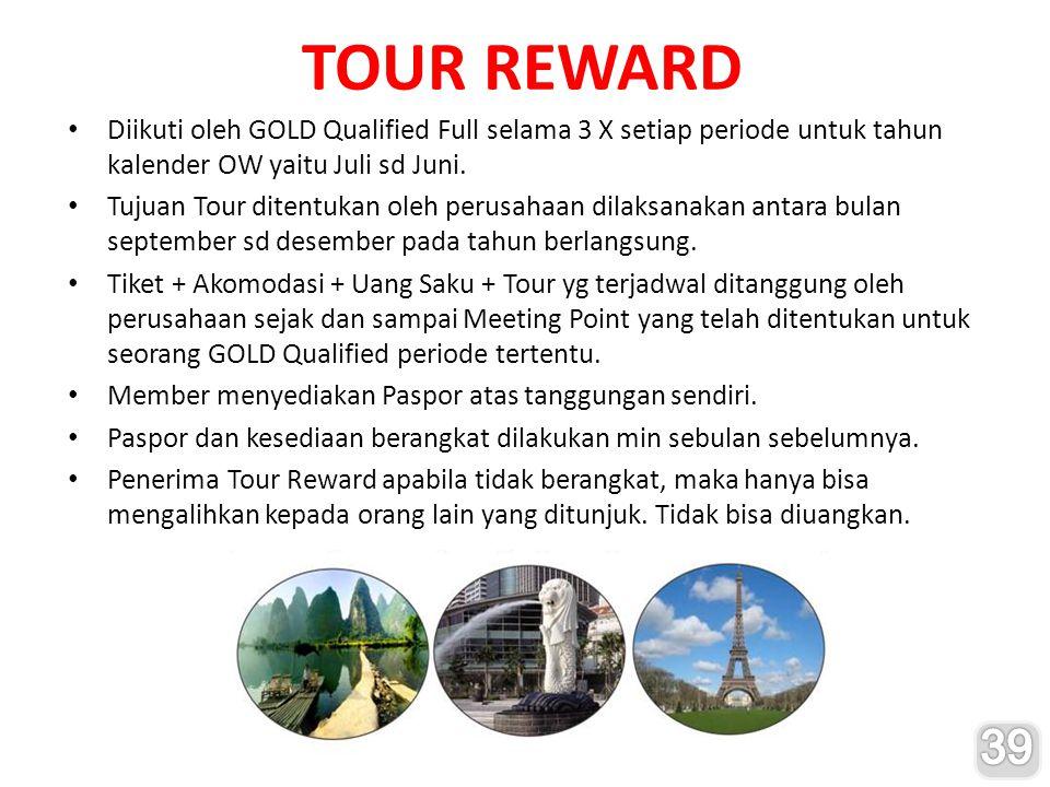 TOUR REWARD Diikuti oleh GOLD Qualified Full selama 3 X setiap periode untuk tahun kalender OW yaitu Juli sd Juni. Tujuan Tour ditentukan oleh perusah
