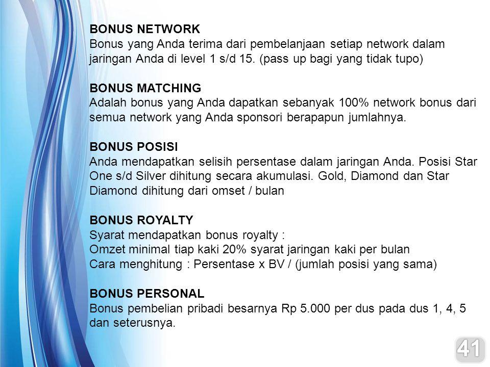 BONUS NETWORK Bonus yang Anda terima dari pembelanjaan setiap network dalam jaringan Anda di level 1 s/d 15. (pass up bagi yang tidak tupo) BONUS MATC