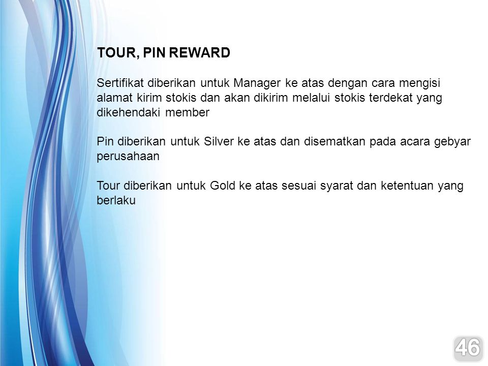 TOUR, PIN REWARD Sertifikat diberikan untuk Manager ke atas dengan cara mengisi alamat kirim stokis dan akan dikirim melalui stokis terdekat yang dike