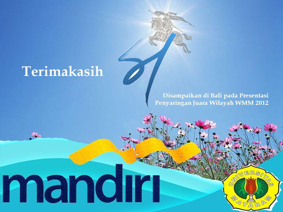 Disampaikan di Bali pada Presentasi Penyaringan Juara Wilayah WMM 2012 Terimakasih