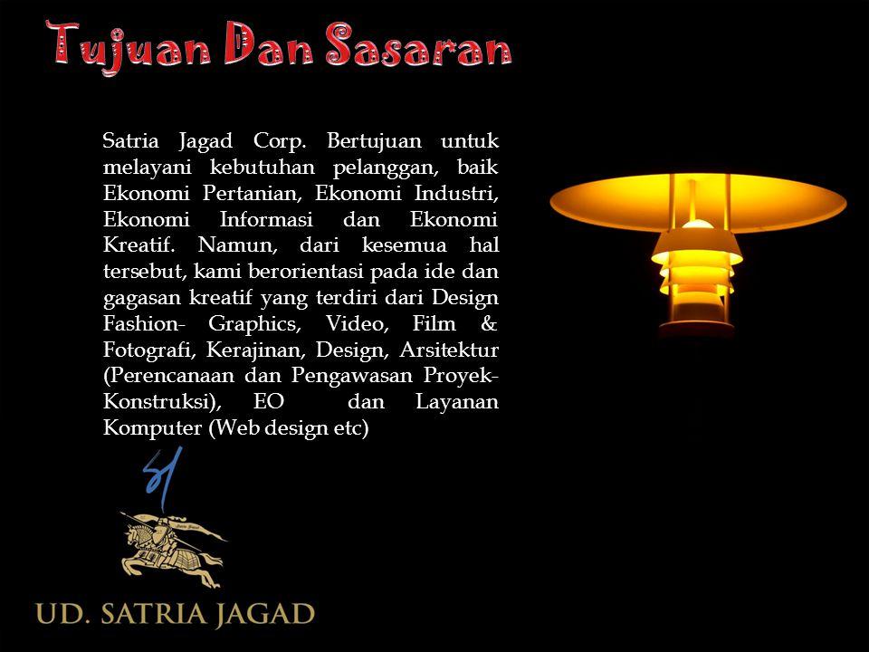 Satria Jagad Corp. Bertujuan untuk melayani kebutuhan pelanggan, baik Ekonomi Pertanian, Ekonomi Industri, Ekonomi Informasi dan Ekonomi Kreatif. Namu