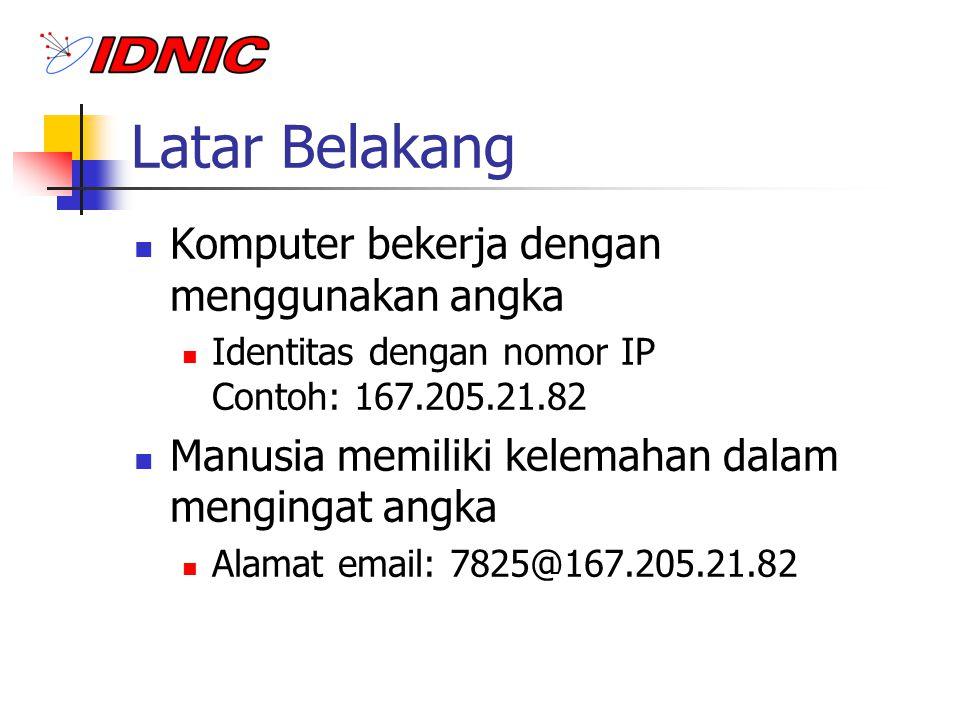 Translasi Nomor ke Nama Mulanya menggunakan tabel (/etc/hosts di sistem UNIX) 167.205.21.81router 167.205.21.82www.paume.itb.ac.id 167.205.21.83mail-server 167.205.21.84asimov Bagaimana jika ada nama yang sama.