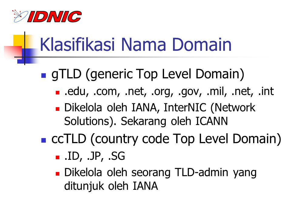 Klasifikasi Nama Domain gTLD (generic Top Level Domain).edu,.com,.net,.org,.gov,.mil,.net,.int Dikelola oleh IANA, InterNIC (Network Solutions). Sekar