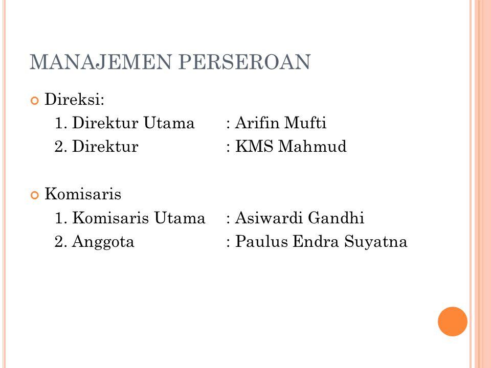 MANAJEMEN PERSEROAN Direksi: 1. Direktur Utama: Arifin Mufti 2. Direktur: KMS Mahmud Komisaris 1. Komisaris Utama: Asiwardi Gandhi 2. Anggota: Paulus