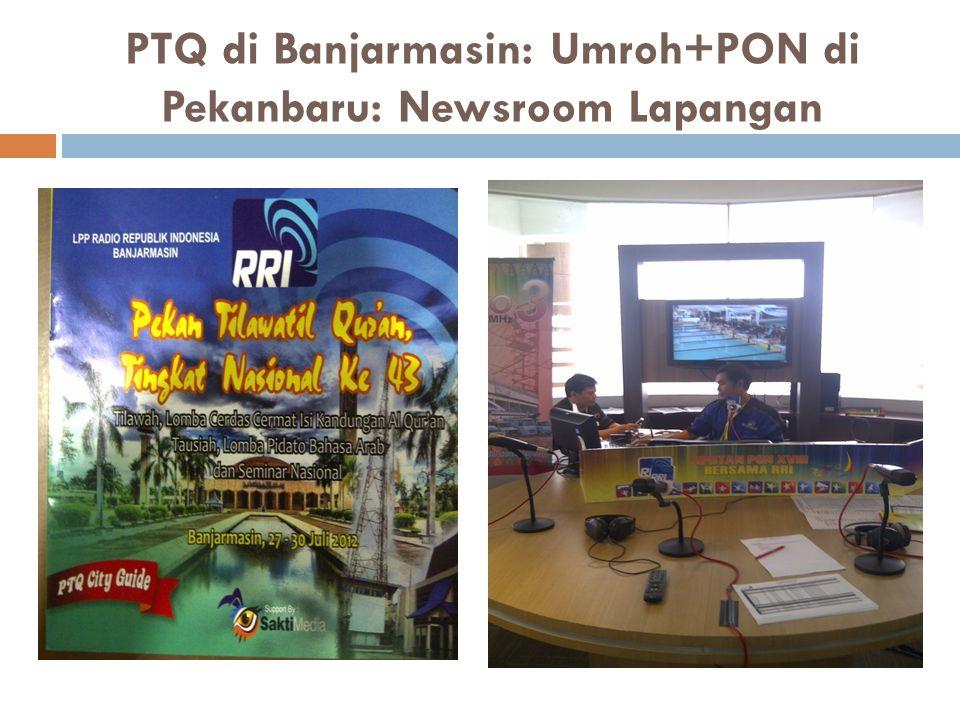PTQ di Banjarmasin: Umroh+PON di Pekanbaru: Newsroom Lapangan