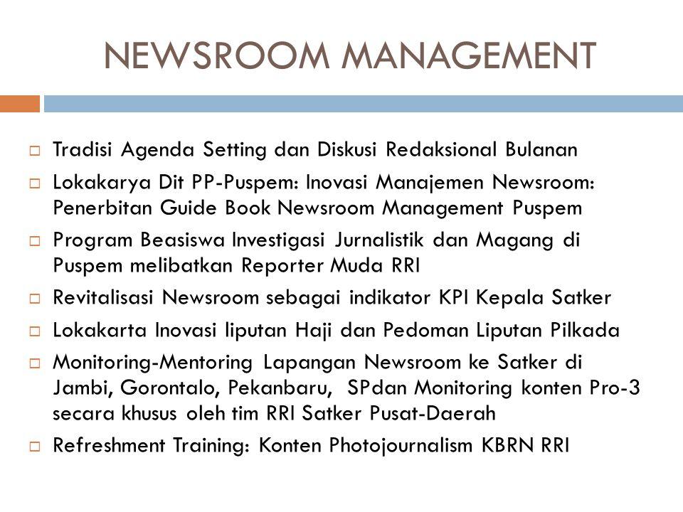NEWSROOM MANAGEMENT  Tradisi Agenda Setting dan Diskusi Redaksional Bulanan  Lokakarya Dit PP-Puspem: Inovasi Manajemen Newsroom: Penerbitan Guide B