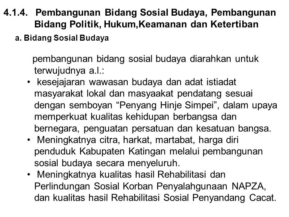 4.1.4. Pembangunan Bidang Sosial Budaya, Pembangunan Bidang Politik, Hukum,Keamanan dan Ketertiban a. Bidang Sosial Budaya pembangunan bidang sosial b