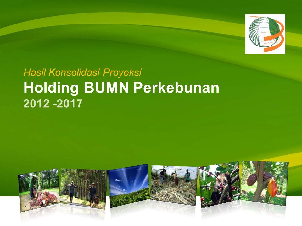 Hasil Konsolidasi Proyeksi Holding BUMN Perkebunan 2012 -2017