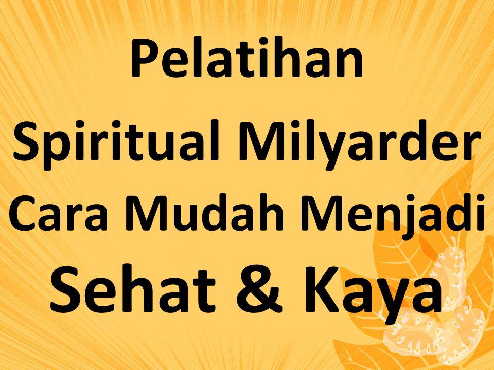 Pelatihan Spiritual Milyarder Cara Mudah Menjadi Sehat & Kaya