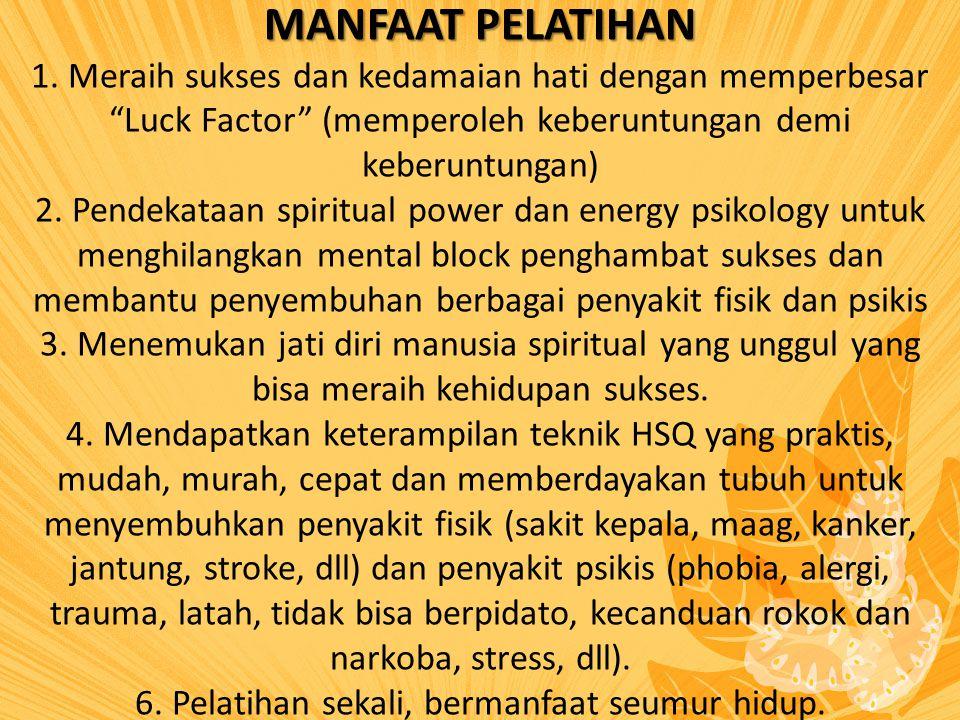 """MANFAAT PELATIHAN 1. Meraih sukses dan kedamaian hati dengan memperbesar """"Luck Factor"""" (memperoleh keberuntungan demi keberuntungan) 2. Pendekataan sp"""
