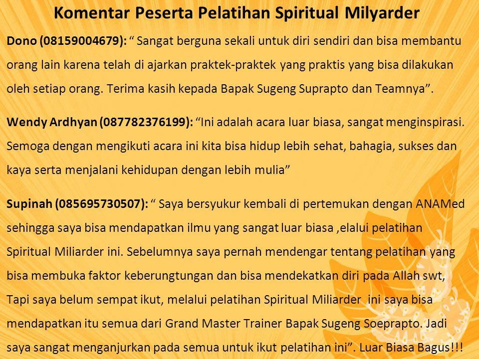 Komentar Peserta Pelatihan Spiritual Milyarder Dono (08159004679): Sangat berguna sekali untuk diri sendiri dan bisa membantu orang lain karena telah di ajarkan praktek-praktek yang praktis yang bisa dilakukan oleh setiap orang.
