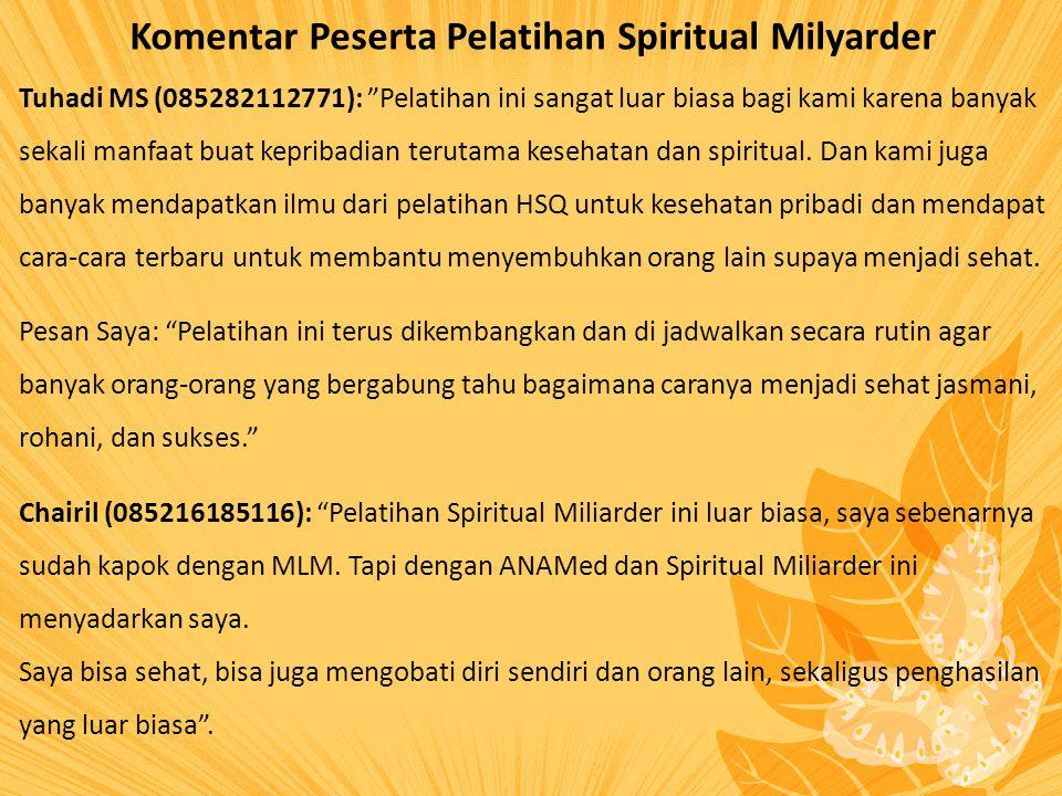 Komentar Peserta Pelatihan Spiritual Milyarder Tuhadi MS (085282112771): Pelatihan ini sangat luar biasa bagi kami karena banyak sekali manfaat buat kepribadian terutama kesehatan dan spiritual.