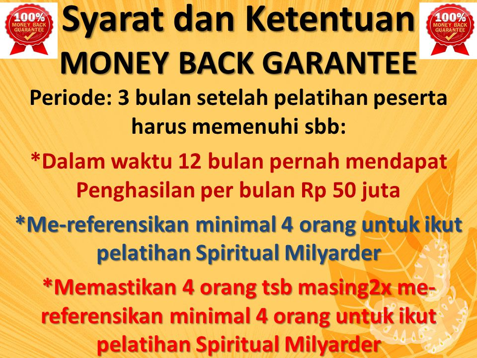 Syarat dan Ketentuan MONEY BACK GARANTEE Periode: 3 bulan setelah pelatihan peserta harus memenuhi sbb: *Dalam waktu 12 bulan pernah mendapat Penghasi